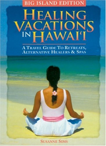 9780974267272: Healing Vactions In Hawaii Big Island Edition: A Travel Guide To Retreats, Altnernative Healers & Spas