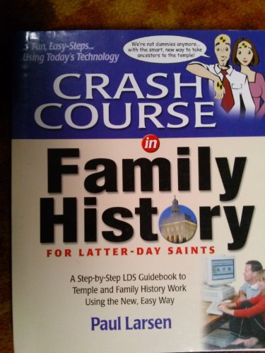 9780974269504: Crash Course in Family History for Latter-Day Saints: A Step-By-Step Lds Guidebook to Temple and Family History Work Using the New, Easy Way