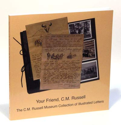 9780974270210: YOUR FRIEND, C.M. RUSSELL: The C.M. Russell Collection of Illustrated Letters
