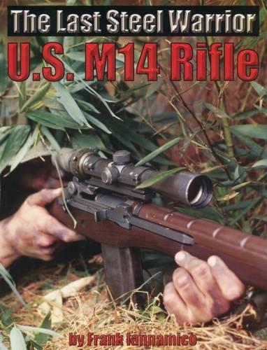 9780974272429: The Last Steel Warrior: U.S. M14 Rifle