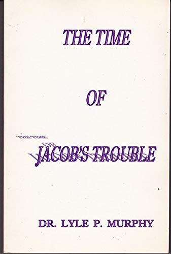 The Time of Jacob's Trouble: Lyle P. Murphy