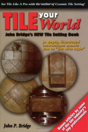 Tile Your World: John Bridge's New Tile Setting Book: John P. Bridge