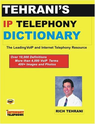 Tehrani's IP Telephony Dictionary: The Leading VoIP and Internet Telephony Resource: Althos