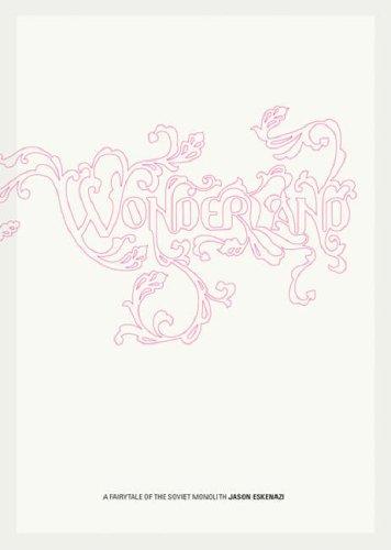 Wonderland: A Fairytale of the Soviet Monolith: Jason Eskenazi