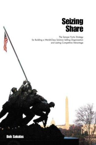 Seizing Share: The Semper Fortis Strategy for: Sakalas, Bob