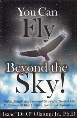 You Can Fly Beyond The Sky! Quick, Simple, and Powerful Strategies Towards the Fulfillment of Your ...