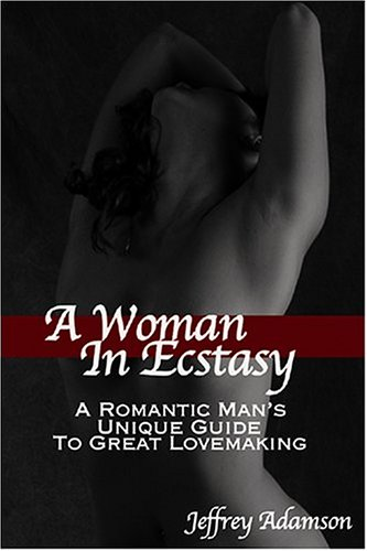 9780974284590: A Woman In Ecstasy: A Romantic Man's Unique Guide To Great Lovemaking