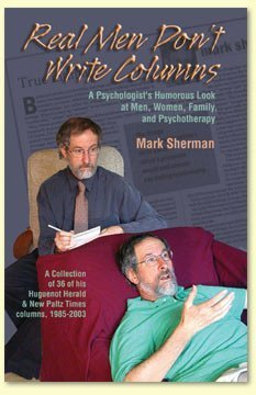 9780974291703: Real Men Don't Write Columns: A Psychologist's Humorous Look at Men, Women, Family and Psychotherapy