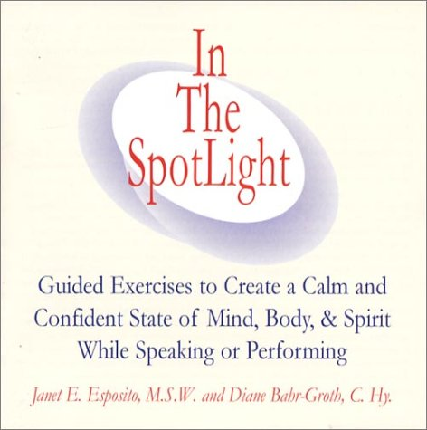 In The SpotLight: Guided Exercises to Create a Calm and Confident State of Mind, Body, & Spirit...