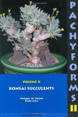 Pachyforms 2: Bonsai Succulents: Philippe de Vosjoli and Rudy Lime
