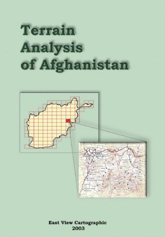 Terrain Analysis of Afghanistan: Cartographic, East View & Yuliya Smirnova & Kent D. Lee