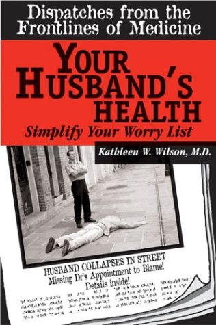 9780974297613: Your Husband's Health: Simplify Your Worry List (Dispatches from the Frontlines of Medicine)
