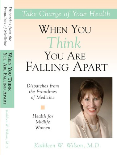 9780974297620: Health for Midlife Women: When You Think You Are Falling Apart (Dispatches From the Frontlines of Medicine)