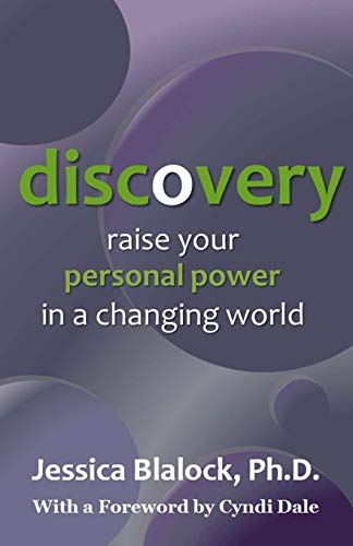 Discovery: Raise Your Personal Power in a Changing World: Dr. Jessica Blalock