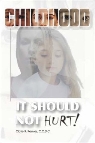 ChildHood: It Should Not Hurt: Reeves, Claire R.