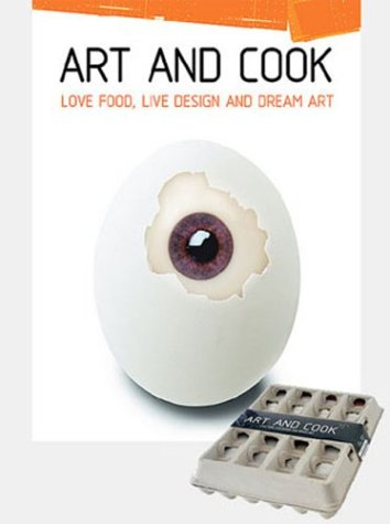9780974308920: Art and Cook: Love Food, Live Design, and Dream Art