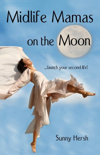 Midlife Mamas on the Moon: Celebrate Great: Sunny Hersh