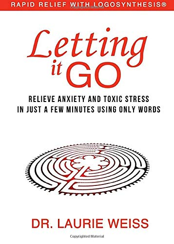 Letting It Go: Relieve Anxiety and Toxic: Laurie Weiss