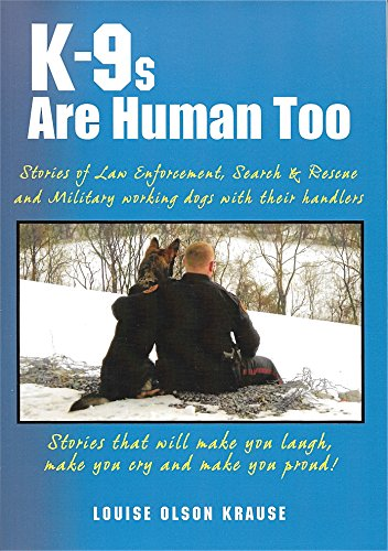 K-9's Are Human Too: Stories of Law Enforcement, Search & Rescue and Military working dogs with t...
