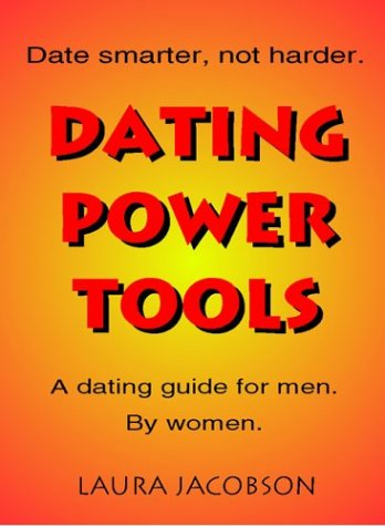 9780974312057: Dating Power Tools: The Regular Guy's Guide to Dating Smarter, Not Harder