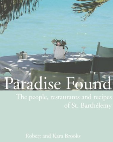 Paradise Found: The people, restaurants and recipes of St. Barthélemy