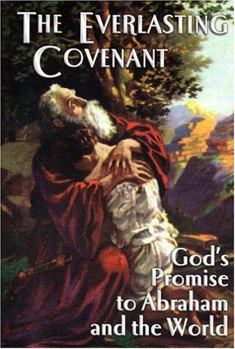 The Everlasting Covenant: God's Promise to Abraham and the World: Waggoner, E.J.