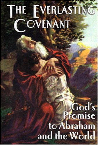 9780974315201: The Everlasting Covenant: God's Promise to Abraham and the World