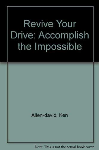 Revive Your Drive: Accomplish the Impossible: Allen-david, Ken