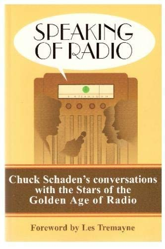 Speaking of Radio: Chuck Schaden's Conversations with the Stars of the Stars of the Golden Age...