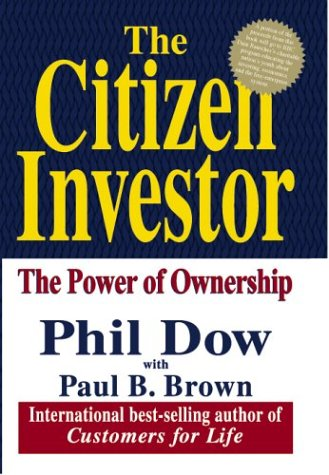 The Citizen Investor: The Power of Ownership: Dow, Phil with Paul B. Brown