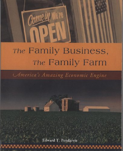 The Family Business, the Family Farm: America's Amazing Economic Engine: Pendarvis, Edward T.