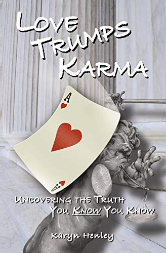 Love Trumps Karma, Uncovering the Truth You Know You Know: Karyn Henley