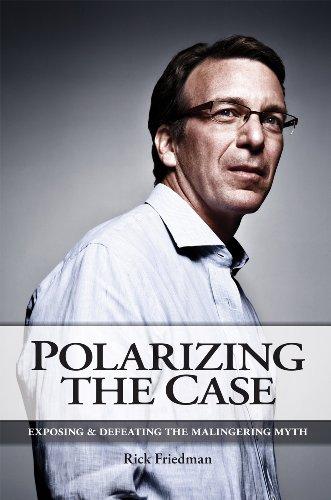 Polarizing the Case : Exposing and Defeating the Malingering Myth: Rick Friedman