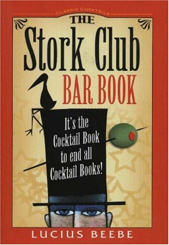 9780974325910: Stork Club Bar Book: It's the Cocktail Book to End All Cocktail Books! (Classic Cocktail Books Series)