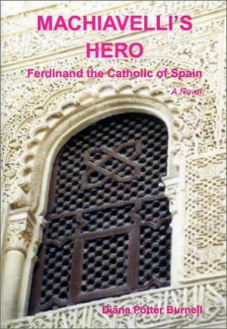 Machiavelli's Hero: Fedinand the Catholic of Spain