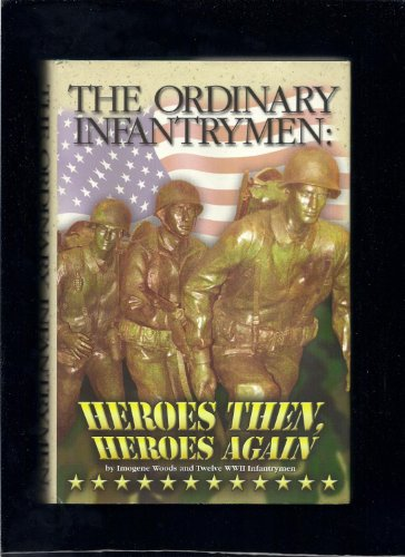 9780974326306: The Ordinary Infantrymen: Heroes Then, Heroes Again