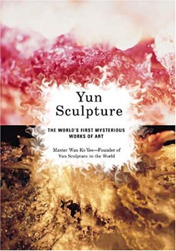 Yun Sculpture: The World's First Mysterious Works of Art: YEE, MASTER WAN KO