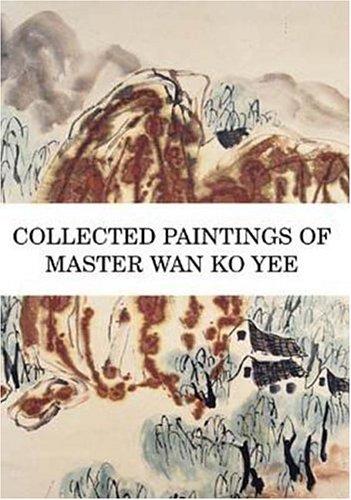Collected Paintings of Master Wan Ko Yee: Yee, Master Wan