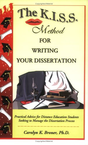 9780974342306: The K.I.S.S. Method for Writing Your Disseration: Practical Advice for Distance Education Students Seeking to Manage the Dissertation Process