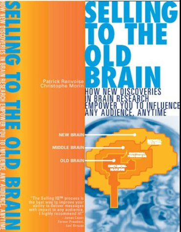 9780974348209: Selling to the Old Brain: How New Discoveries In Brain Research Empower You To Influence Any Audience, Anytime