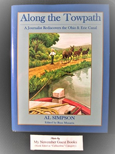 ALONG THE TOWPATH: A Journalist Rediscovers the Ohio & Erie Canal: Simpson, Al. Ed. Russ ...