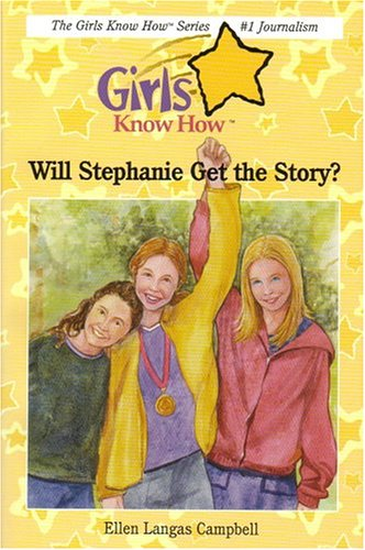 9780974360409: Will Stephanie Get the Story? (Girls Know How)