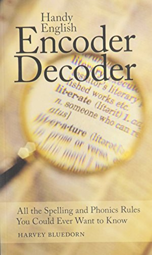Handy English Encoder Decoder: All the Spelling and Phonics Rules You Could Ever Want to Know: ...