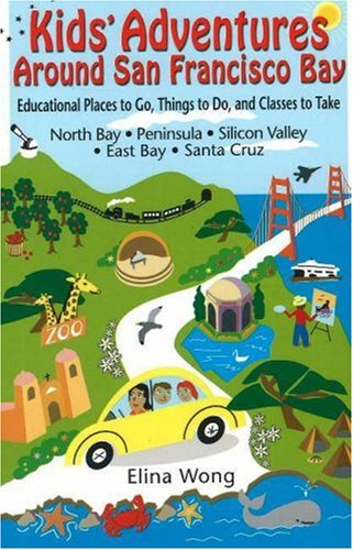 9780974361710: Kids' Adventures Around San Francisco Bay: Educational Places to Go, Things to Do, and Classes to Take in the North Bay, Peninsula, Silicon Valley, East Bay, and Santa Cruz