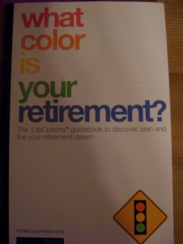 What Color Is Your Retirement?: Richard P Johnson PHD