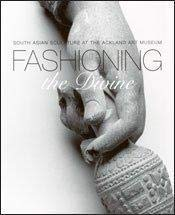 9780974365626: Fashioning the divine: South Asian sculpture at the Ackland Art Museum