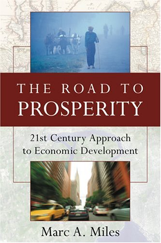 The Road to Prosperity: 21st Century Approach: Marc A. Miles