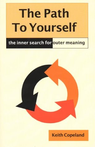 The Path to Yourself: The Inner Search for Outer Meaning: Copeland, Keith