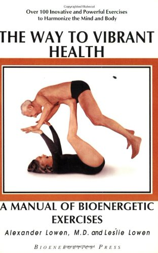 The Way to Vibrant Health : A Manual of Bioenergetic Exercises