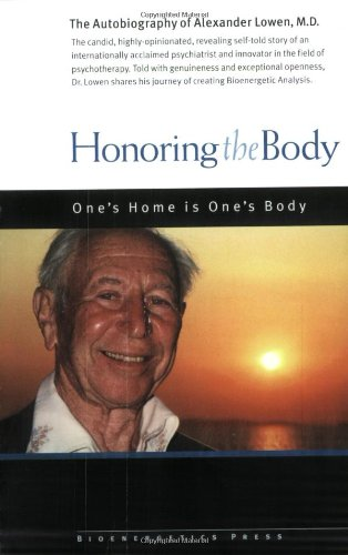 9780974373768: Honoring The Body: The Autobiography Of Alexander Lowen, M.d.